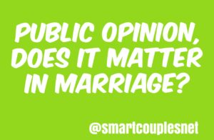 Public Opinion - Does It Matter In Marriage?