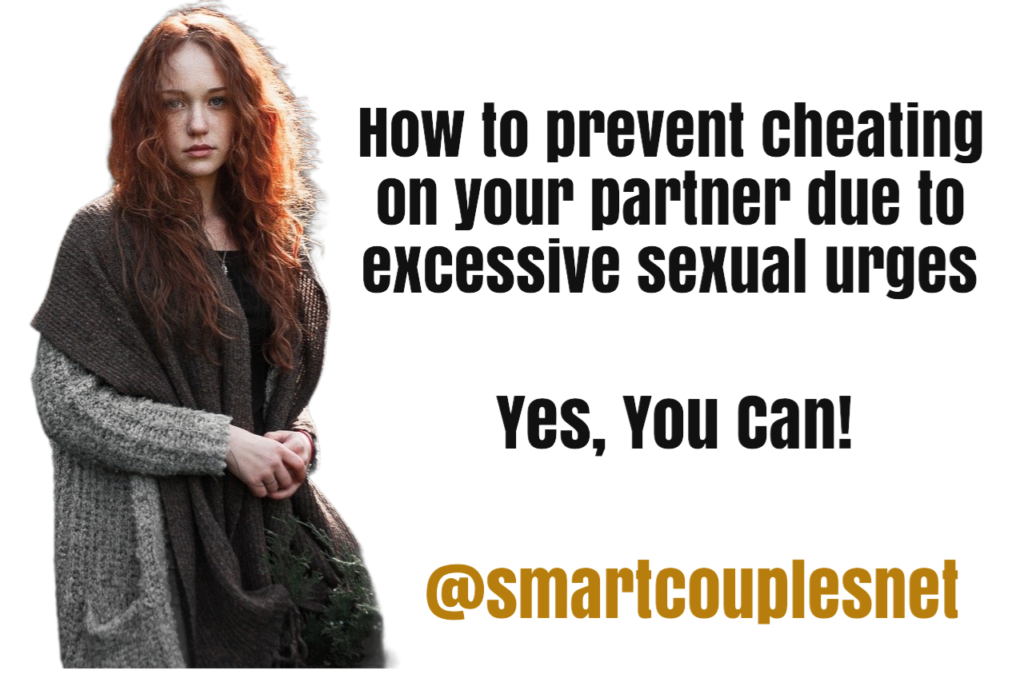 How To Prevent Cheating On Your Partner Due To Excessive Sexual Urges
