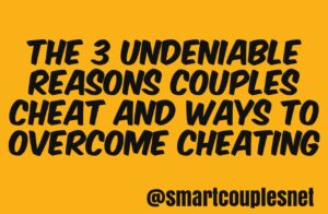 The 3 Undeniable Reasons Couples Cheat | Ways To Overcome Cheating