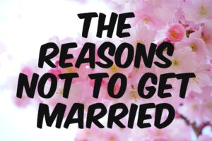 The Reasons Not To Get Married - Singles Dating