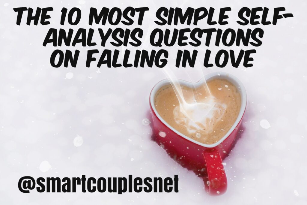 The 10 Most Simple Self-Analysis Questions On Falling In Love