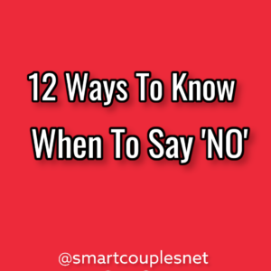 The 12 Ways To Know When To Say NO