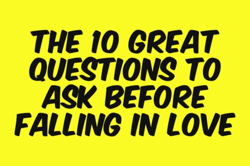 THE 10 GREAT QUESTIONS TO ASK BEFORE FALLING IN LOVE