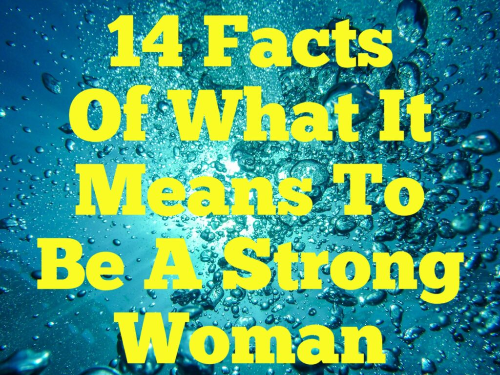 14 Facts Of What It Means To Be A Strong Woman